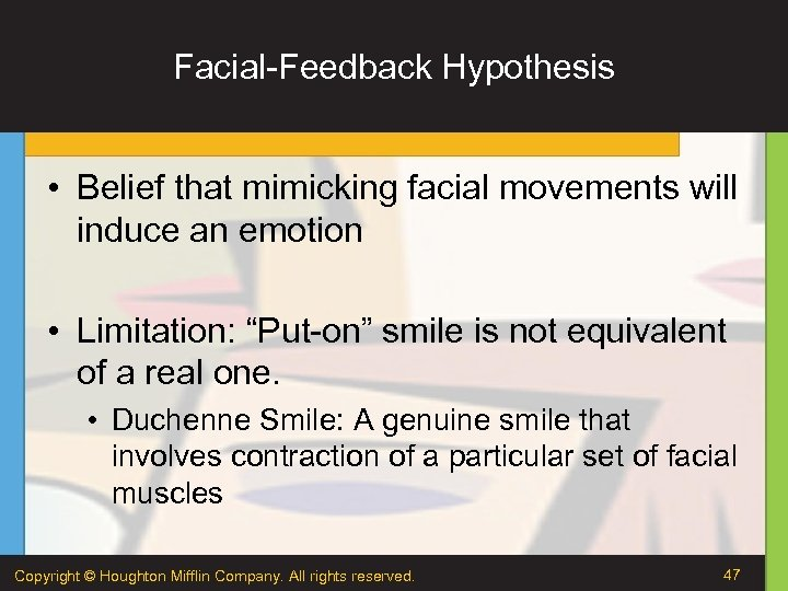 Facial-Feedback Hypothesis • Belief that mimicking facial movements will induce an emotion • Limitation: