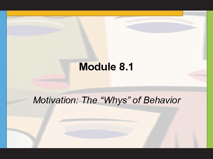 "Module 8. 1 Motivation: The ""Whys"" of Behavior"