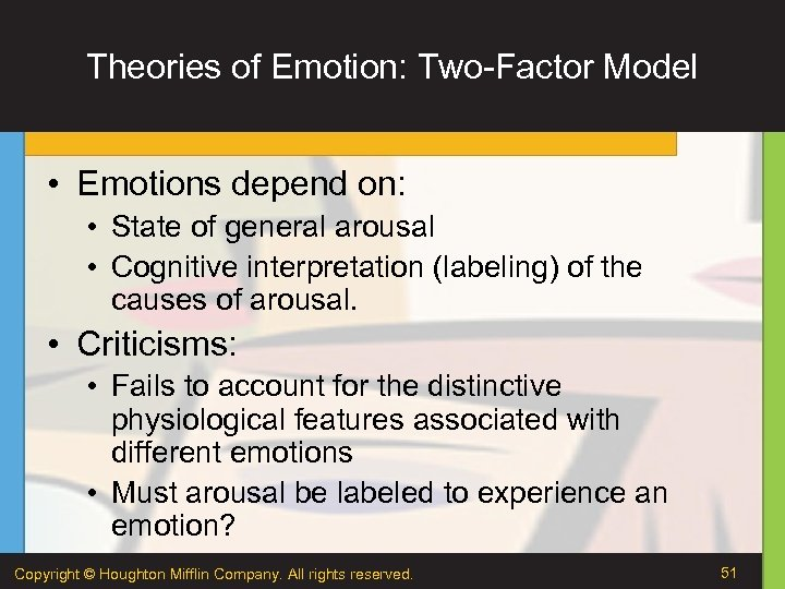 Theories of Emotion: Two-Factor Model • Emotions depend on: • State of general arousal