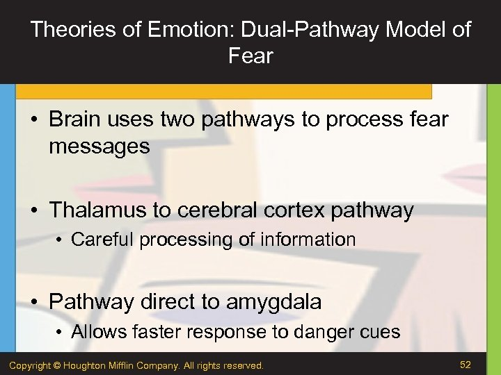 Theories of Emotion: Dual-Pathway Model of Fear • Brain uses two pathways to process
