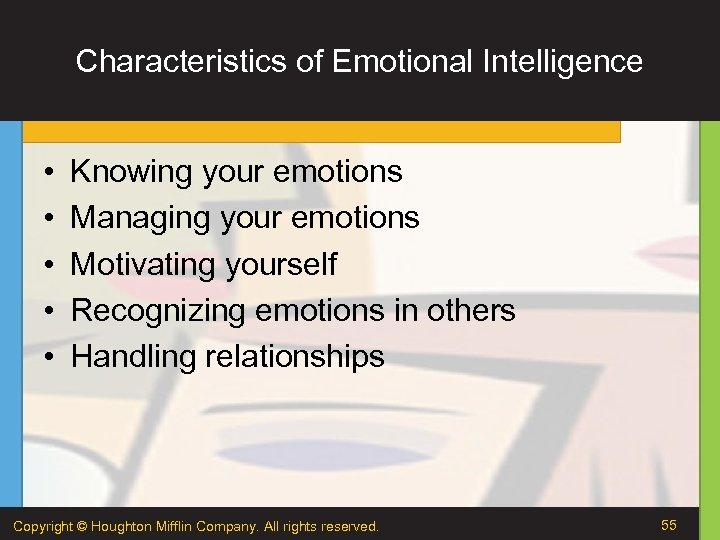 Characteristics of Emotional Intelligence • • • Knowing your emotions Managing your emotions Motivating