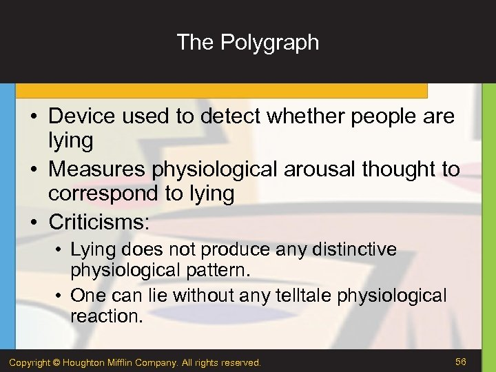 The Polygraph • Device used to detect whether people are lying • Measures physiological