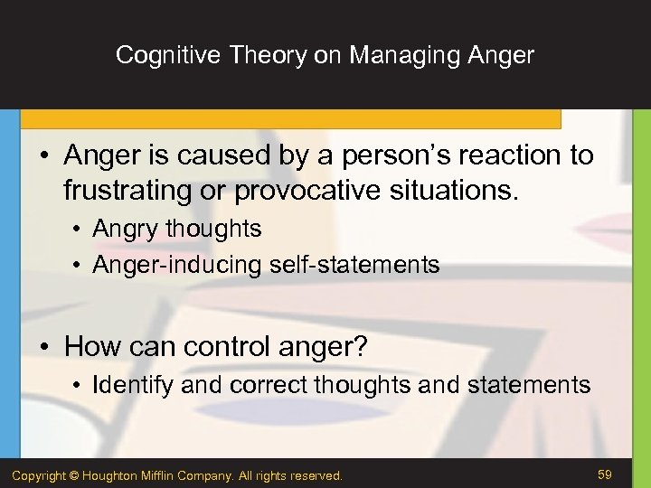 Cognitive Theory on Managing Anger • Anger is caused by a person's reaction to
