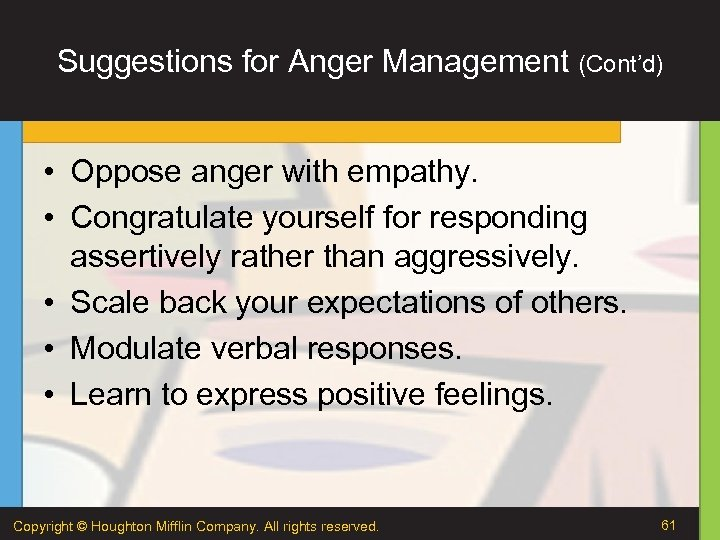 Suggestions for Anger Management (Cont'd) • Oppose anger with empathy. • Congratulate yourself for