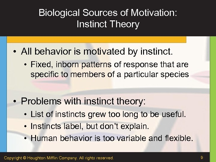 Biological Sources of Motivation: Instinct Theory • All behavior is motivated by instinct. •