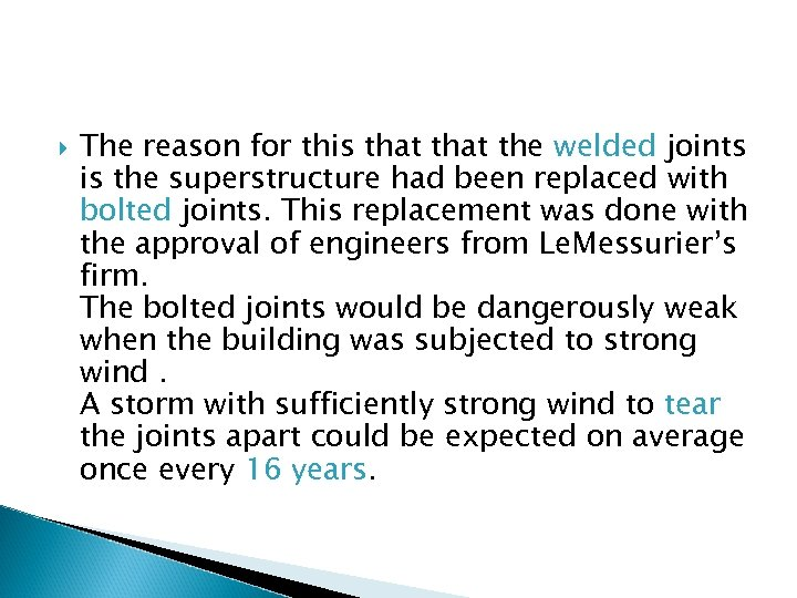 The reason for this that the welded joints is the superstructure had been