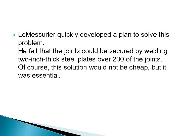 Le. Messurier quickly developed a plan to solve this problem. He felt that