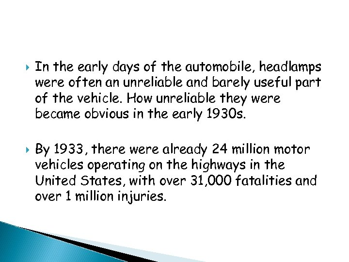 In the early days of the automobile, headlamps were often an unreliable and