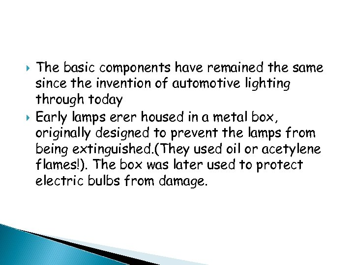 The basic components have remained the same since the invention of automotive lighting