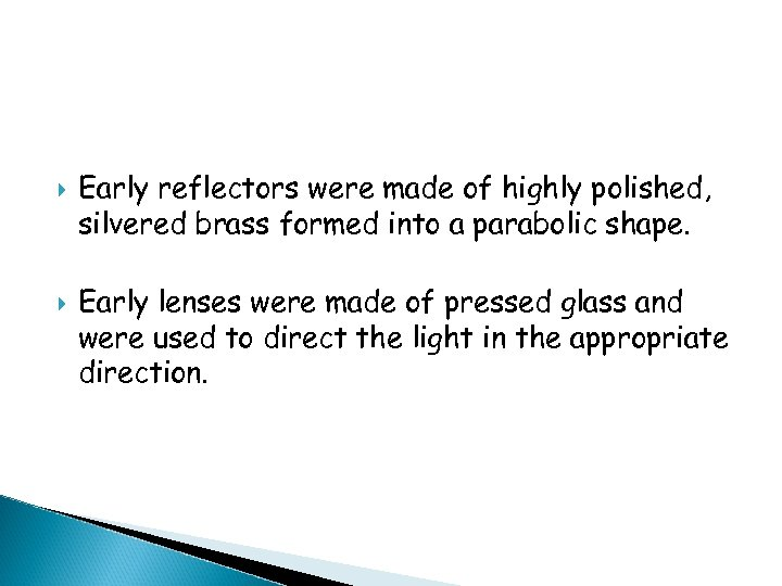 Early reflectors were made of highly polished, silvered brass formed into a parabolic