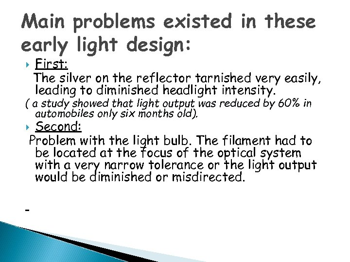 Main problems existed in these early light design: First: The silver on the reflector