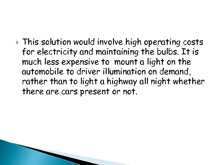 This solution would involve high operating costs for electricity and maintaining the bulbs.