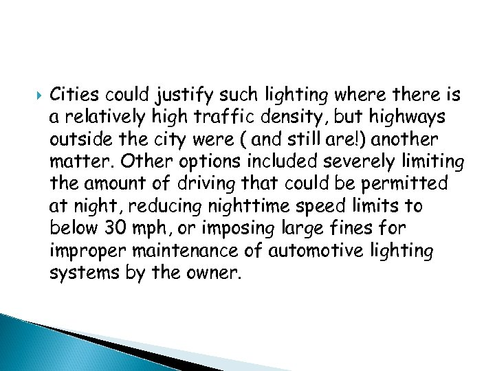 Cities could justify such lighting where there is a relatively high traffic density,