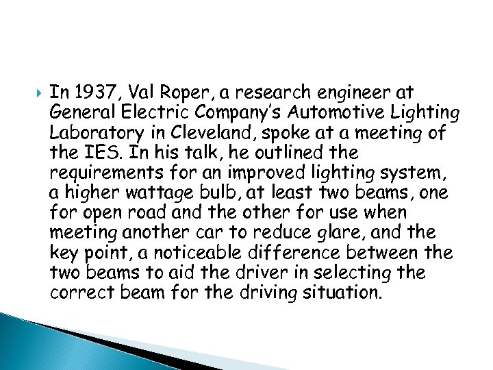 In 1937, Val Roper, a research engineer at General Electric Company's Automotive Lighting