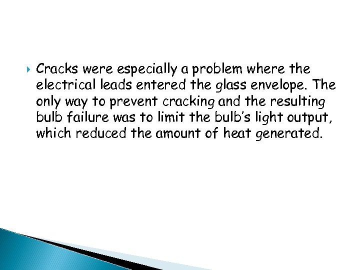 Cracks were especially a problem where the electrical leads entered the glass envelope.