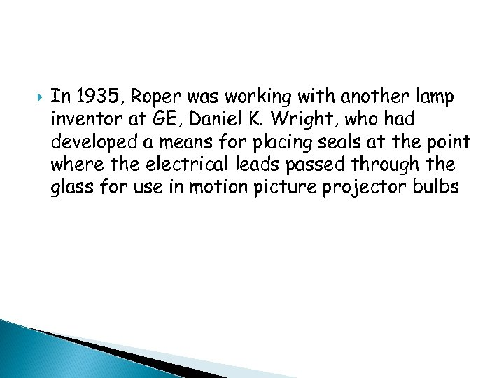 In 1935, Roper was working with another lamp inventor at GE, Daniel K.
