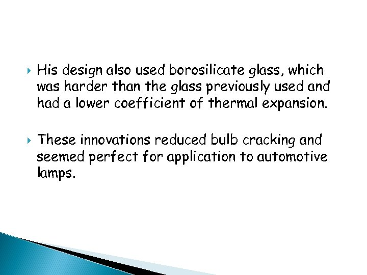 His design also used borosilicate glass, which was harder than the glass previously