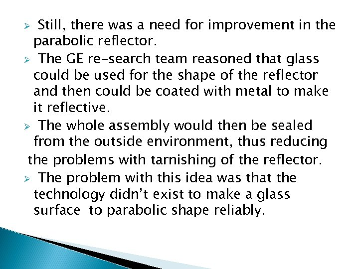 Still, there was a need for improvement in the parabolic reflector. Ø The GE