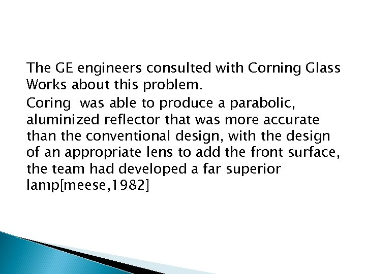 The GE engineers consulted with Corning Glass Works about this problem. Coring was able
