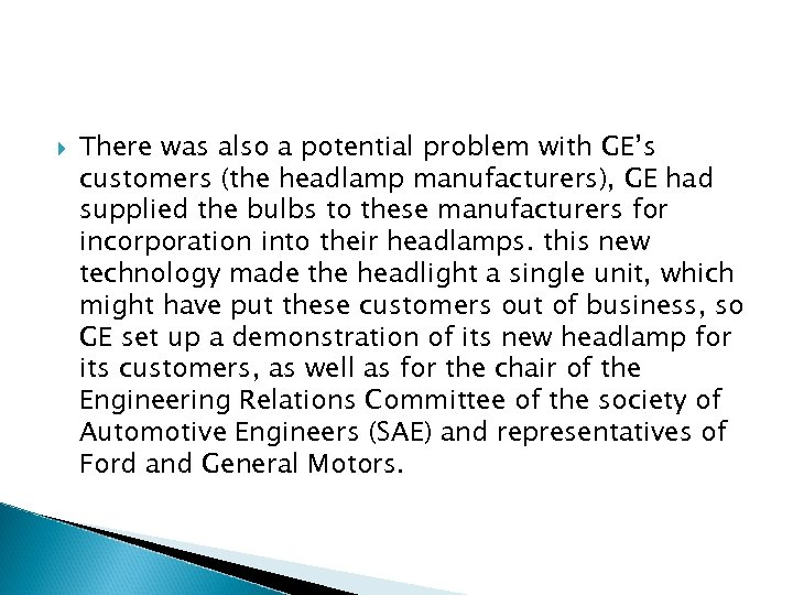 There was also a potential problem with GE's customers (the headlamp manufacturers), GE