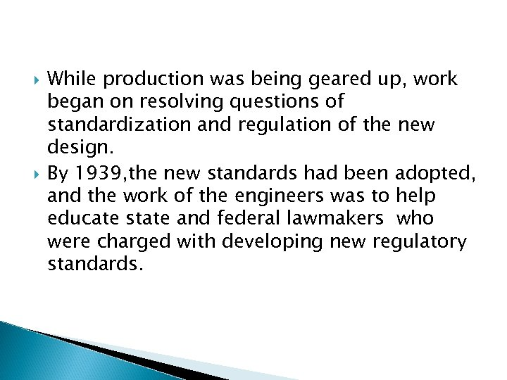 While production was being geared up, work began on resolving questions of standardization