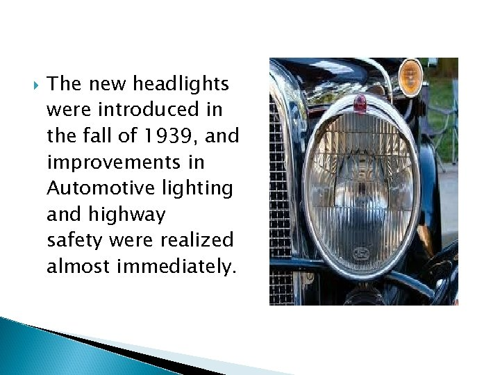 The new headlights were introduced in the fall of 1939, and improvements in
