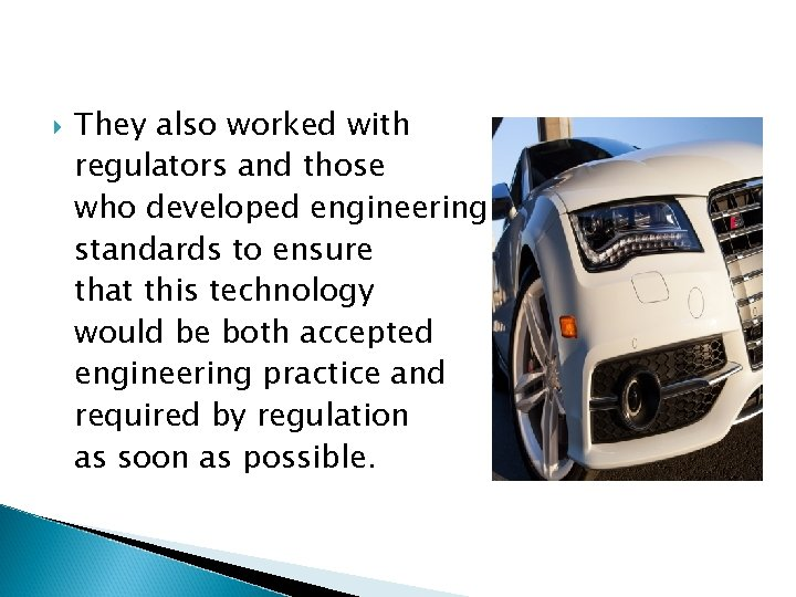 They also worked with regulators and those who developed engineering standards to ensure
