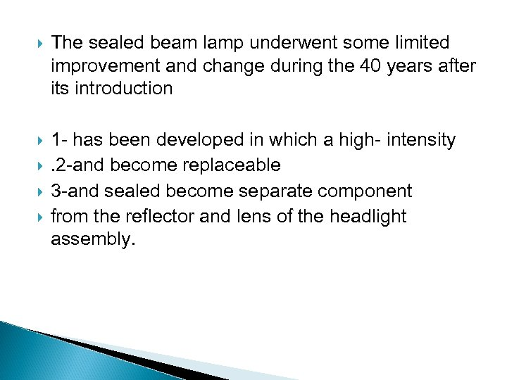 The sealed beam lamp underwent some limited improvement and change during the 40