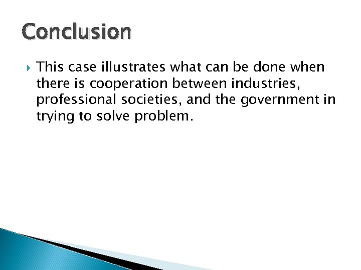 Conclusion This case illustrates what can be done when there is cooperation between industries,