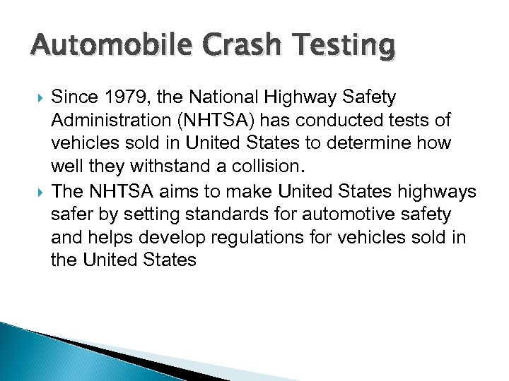 Automobile Crash Testing Since 1979, the National Highway Safety Administration (NHTSA) has conducted tests