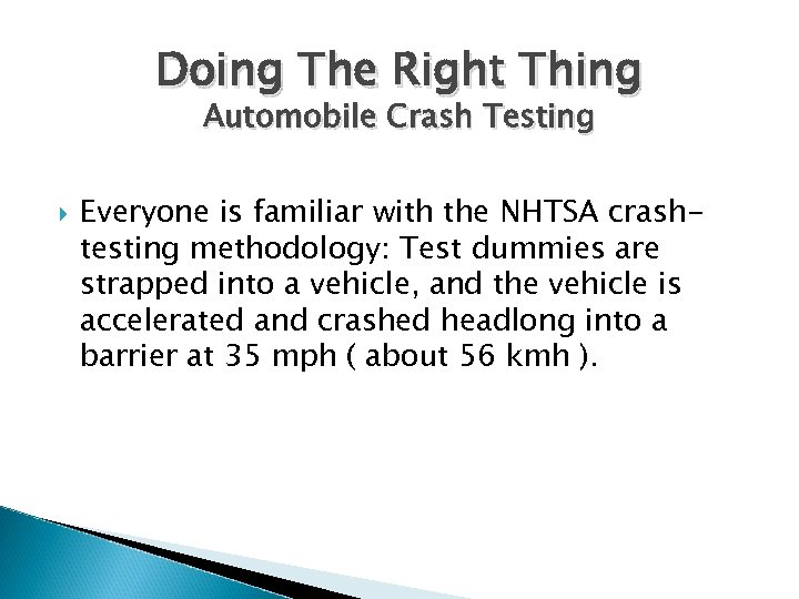 Doing The Right Thing Automobile Crash Testing Everyone is familiar with the NHTSA crashtesting
