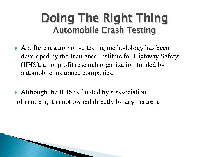 Doing The Right Thing Automobile Crash Testing A different automotive testing methodology has been
