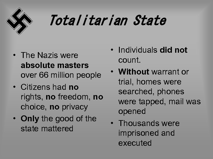 Totalitarian State • Individuals did not • The Nazis were count. absolute masters over
