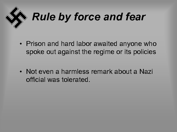 Rule by force and fear • Prison and hard labor awaited anyone who spoke