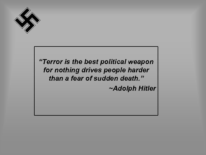 """""""Terror is the best political weapon for nothing drives people harder than a fear"""