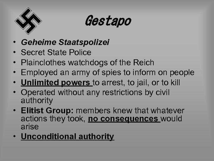Gestapo • • • Geheime Staatspolizei Secret State Police Plainclothes watchdogs of the Reich