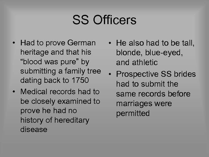 SS Officers • Had to prove German • He also had to be tall,