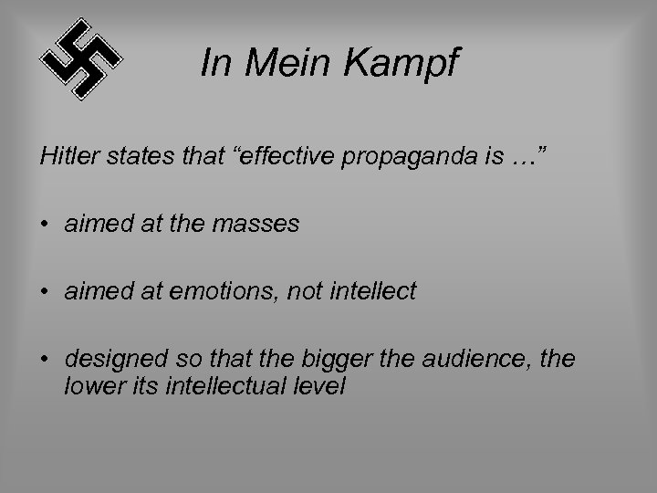 """In Mein Kampf Hitler states that """"effective propaganda is …"""" • aimed at the"""