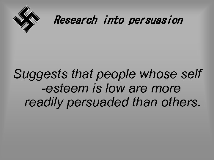 Research into persuasion Suggests that people whose self -esteem is low are more readily