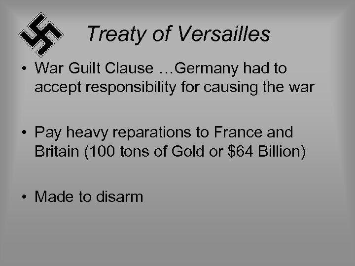Treaty of Versailles • War Guilt Clause …Germany had to accept responsibility for causing