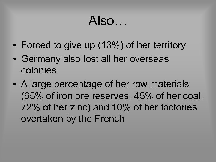 Also… • Forced to give up (13%) of her territory • Germany also lost