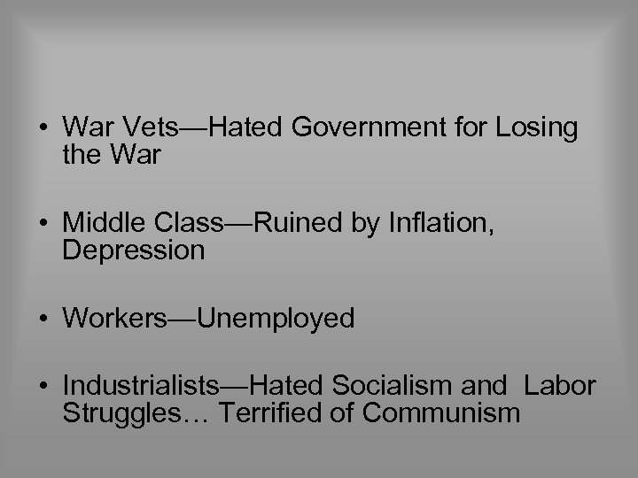 • War Vets—Hated Government for Losing the War • Middle Class—Ruined by Inflation,