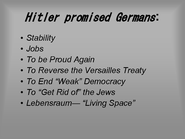Hitler promised Germans: • • Stability Jobs To be Proud Again To Reverse the