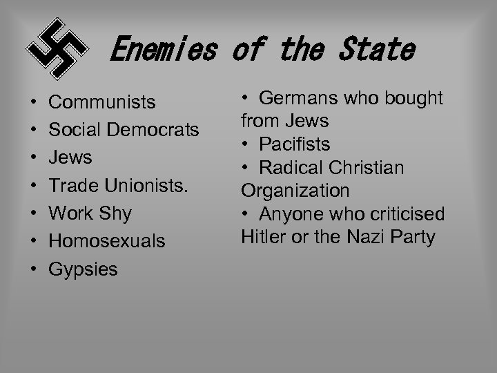 Enemies of the State • • Communists Social Democrats Jews Trade Unionists. Work Shy