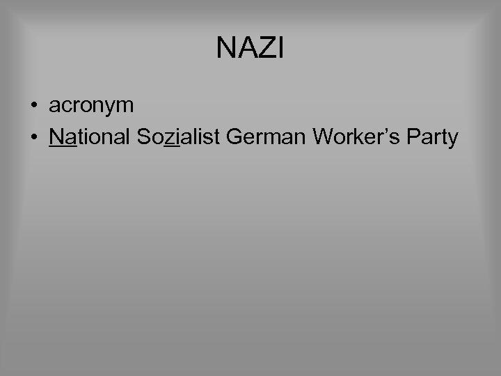 NAZI • acronym • National Sozialist German Worker's Party