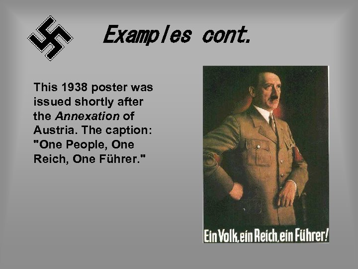 Examples cont. This 1938 poster was issued shortly after the Annexation of Austria. The