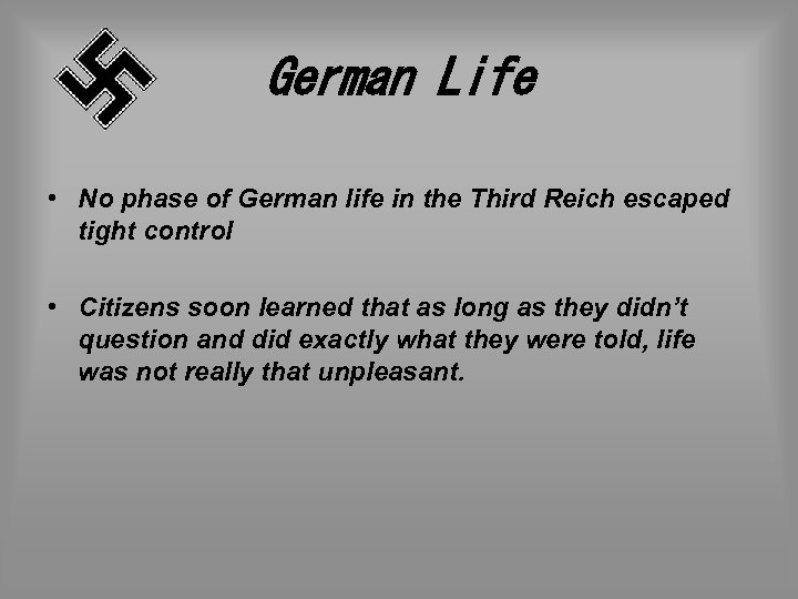 German Life • No phase of German life in the Third Reich escaped tight