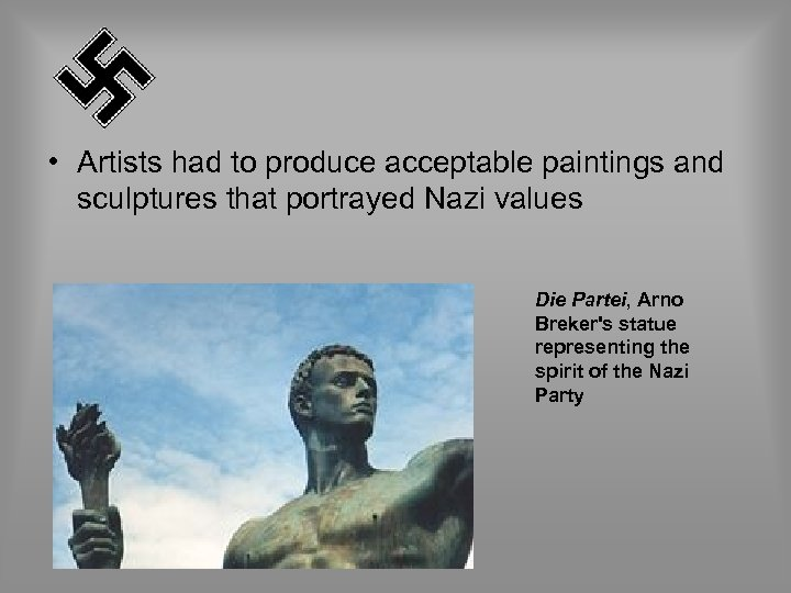 • Artists had to produce acceptable paintings and sculptures that portrayed Nazi values