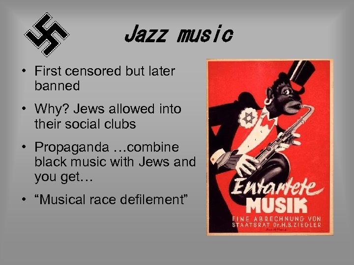 Jazz music • First censored but later banned • Why? Jews allowed into their