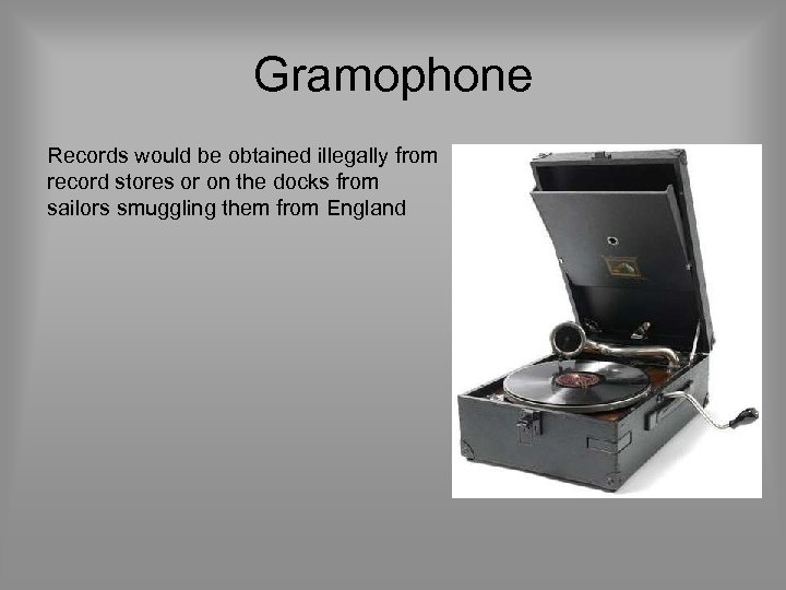Gramophone Records would be obtained illegally from record stores or on the docks from